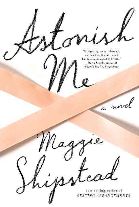 Astonish Me By Shipstead, Maggie