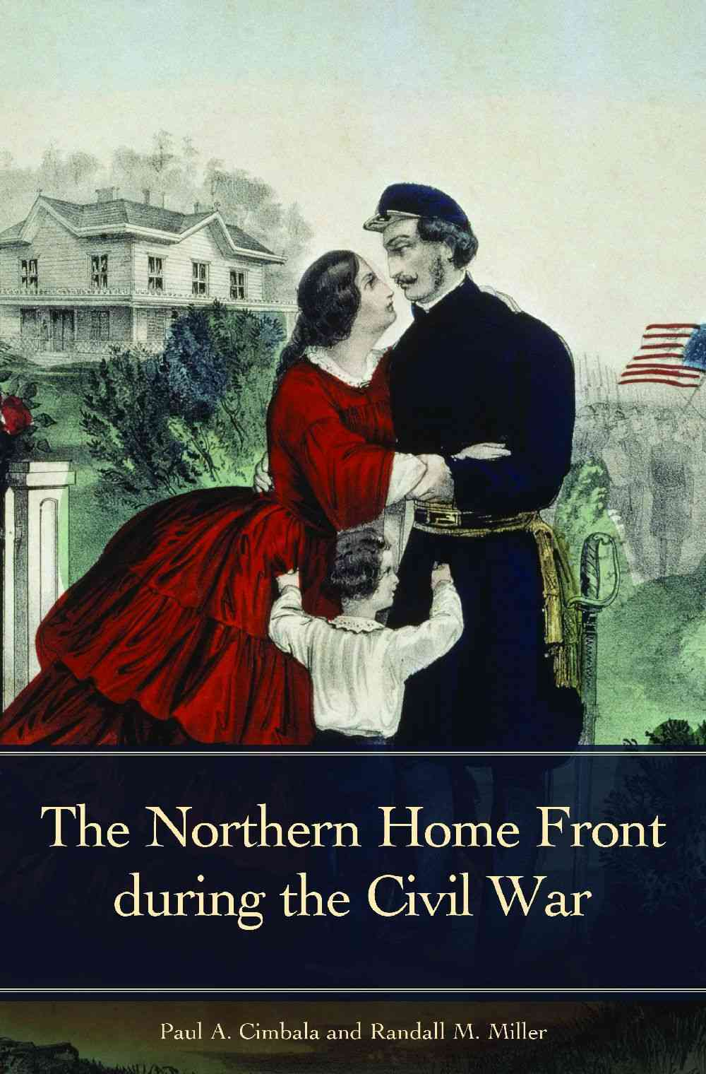 The Northern Home Front During the Civil War By Miller, Randall (EDT)/ Cimbala, Paul (EDT)