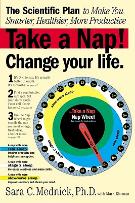Take a Nap! Change Your Life By Mednick, Sara C., Ph.D./ Ehrman, Mark