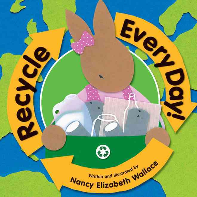 Recycle Every Day! By Wallace, Nancy Elizabeth/ Wallace, Nancy Elizabeth (ILT)